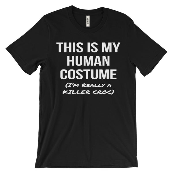 This Is My Human Costume I'm Really a Killer Croc Unisex Short Sleeve T-Shirt - EverFresh Designs