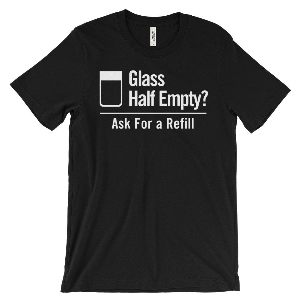 Glass Half Empty T-Shirt Positive Message Unisex Short Sleeve T-Shirt - EverFresh Designs