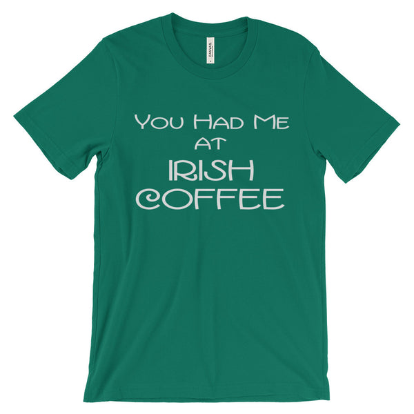 You Had Me at Irish Coffee Funny St Patricks Day Shirt Tee Unisex Short Sleeve T-Shirt - EverFresh Designs