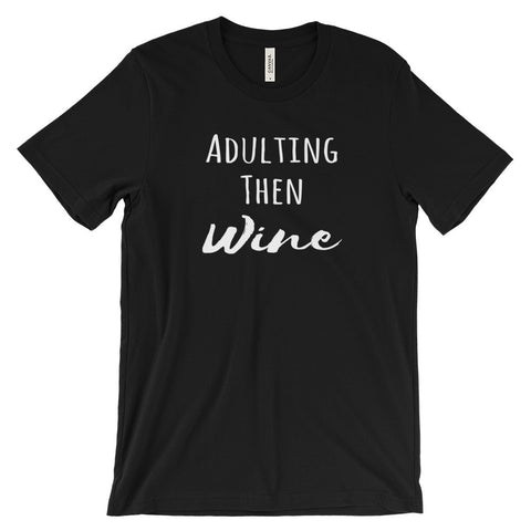 Adulting Then Wine Shirt Funny Wine Quote Unisex Short Sleeve T-Shirt - EverFresh Designs