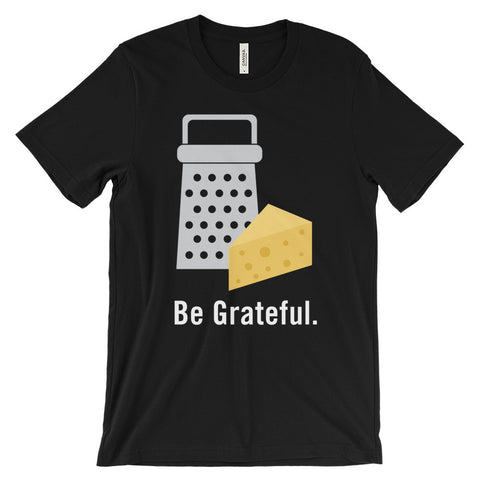 Be Grateful Gratitude Motivational Positive Thinking Unisex Short Sleeve T-Shirt - EverFresh Designs