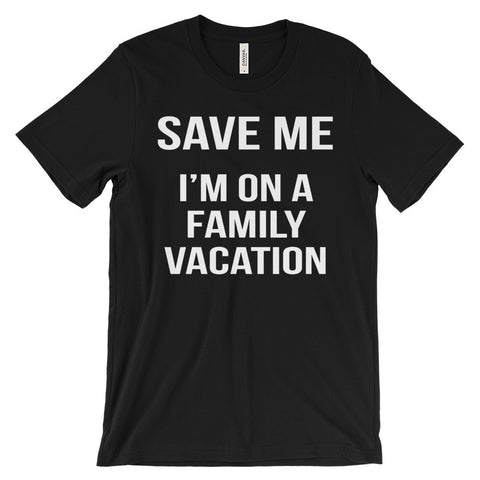 Save Me Family Vacation Shirt Funny Group Travel Road Trip Unisex Short Sleeve T-Shirt - EverFresh Designs
