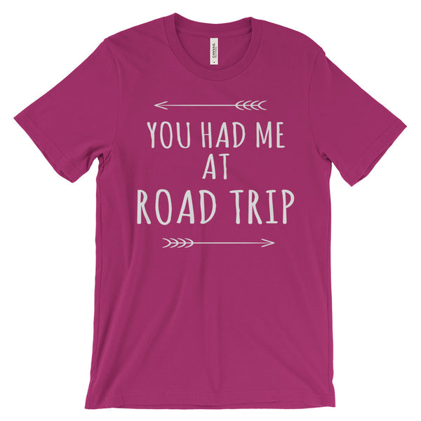 You Had Me at Road Trip Festival Roadtrip Roadie Travel Unisex Short Sleeve T-Shirt - EverFresh Designs