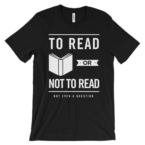 To Read or Not to Read Book Bibliophile Lovers Unisex Short Sleeve T-Shirt - EverFresh Designs