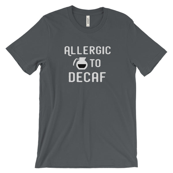Allergic to Decaf Funny Coffee Quote Unisex Short Sleeve T-Shirt - EverFresh Designs