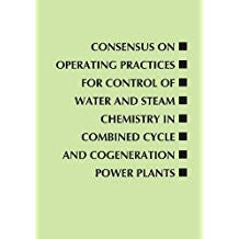 Consensus on Operating Practices for Control of Water and Steam Chemistry in Combined Cycle and Cogeneration Power Plants