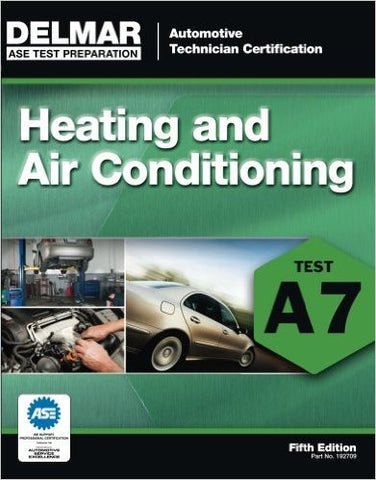 ASE Test Preparation - A7 Heating and Air Conditioning (Delmar Learning's Ase Test Prep Series) 5th Edition