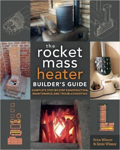 The Rocket Mass Heater Builder's Guide: Complete Step-by-Step Construction, Maintenance and Troubleshooting - Paperback