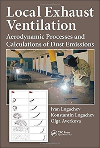 Local Exhaust Ventilation: Aerodynamic Processes and Calculations of Dust Emissions 1st Edition