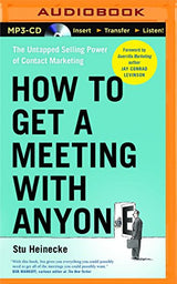 How to Get a Meeting with Anyone: The Untapped Selling Power of Contact Marketing