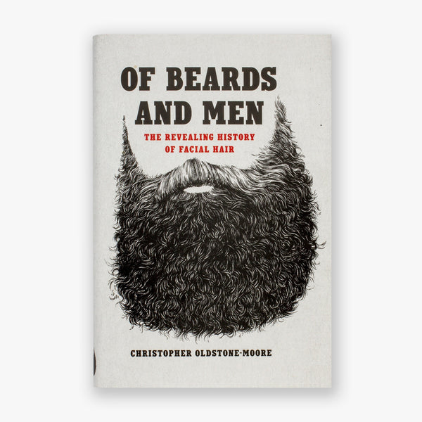 Of Beards and Men: The Revealing History of Facial Hair- Christopher Oldstone-Moore