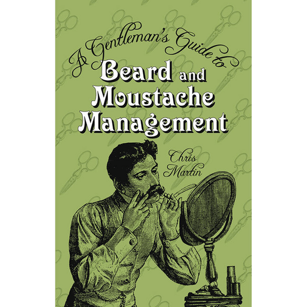 A Gentleman's Guide to Beard and Moustache Management - Chris Martin