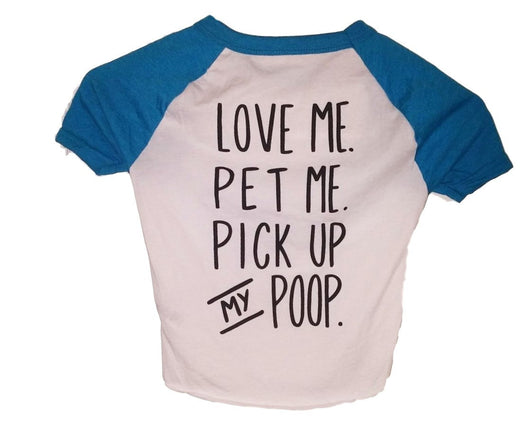 Love Me. Pet Me. Pick Up My Poop. Funny Dog Shirt
