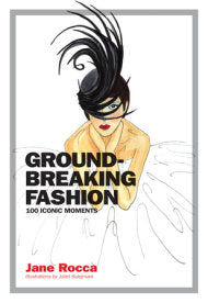 Groundbreaking Fashion: 100 Iconic Moments