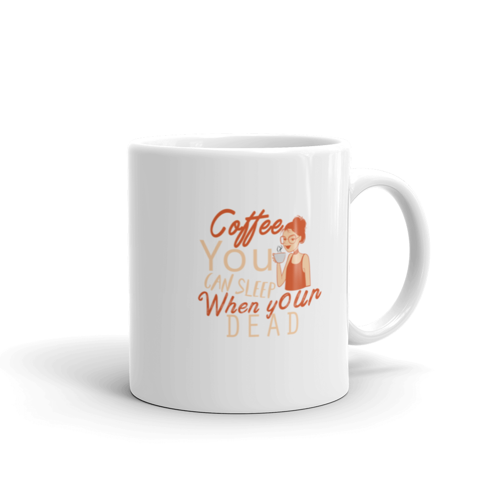 Coffee You can Sleep when your dead Mug - SpuzzosDeals