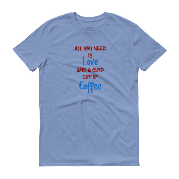 All You Need Is Love And A Good Cup Of Coffee T-Shirt - SpuzzosDeals