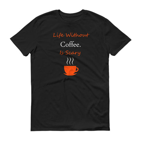 Life Without Coffee Is Scary T-Shirt - SpuzzosDeals