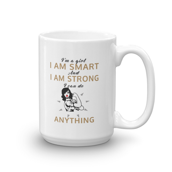 I am a girl I Am Smart and I Am Strong I can do Anything  Mug 2 - SpuzzosDeals
