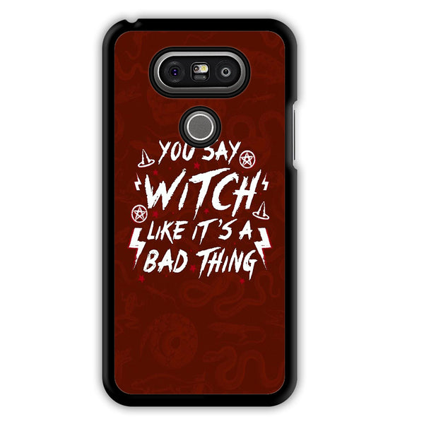 You Say Witch Like Its A Bad Thing Quotes For LG G60 Case Maydistore Magnificent Slam Metal Quotes