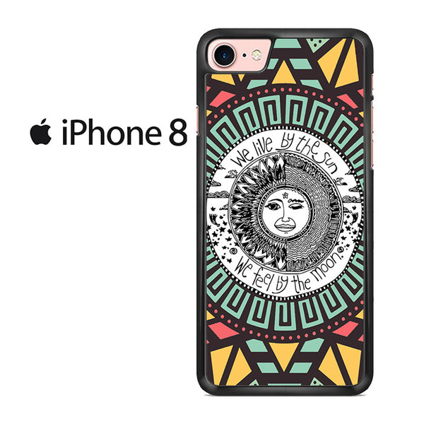 We Live By The Sun We Feel By The Moon Quotes For IPHONE 8 Case