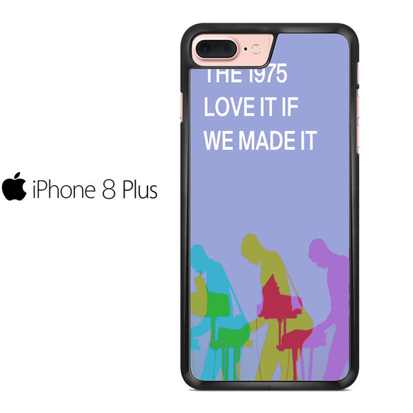 The 1975 Love It If We Made It For IPHONE 8 PLUS Case