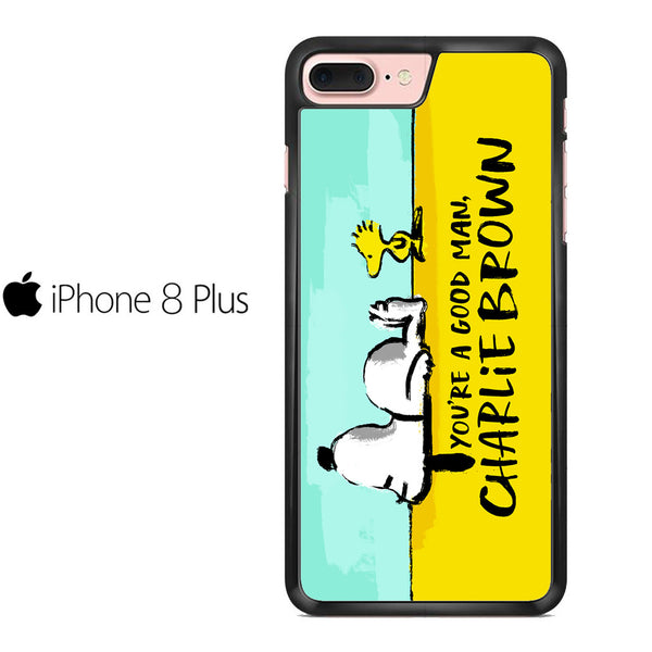 You Are A Good Man Charlie Brown And Snoopy For IPHONE 8 PLUS Case