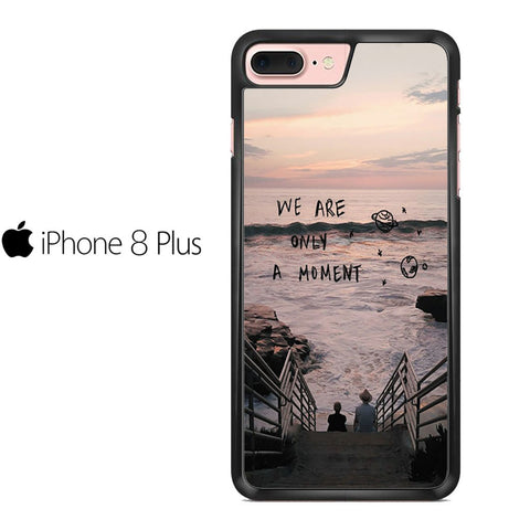 We Are Only A Moment Quote For IPHONE 8 PLUS Case