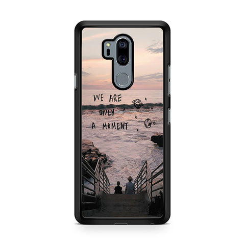 We Are Only A Moment Quote For LG G7 Thinq