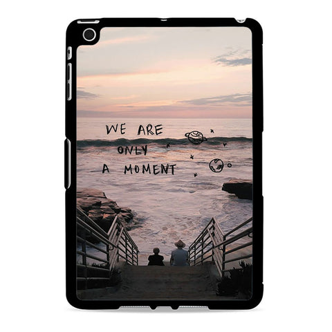 We Are Only A Moment Quote For IPAD MINI 2 Case