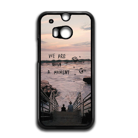 We Are Only A Moment Quote For HTC ONE M8 Case