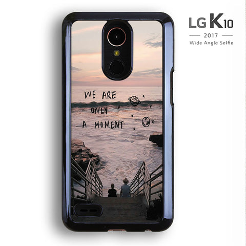We Are Only A Moment Quote For LG K10 Case
