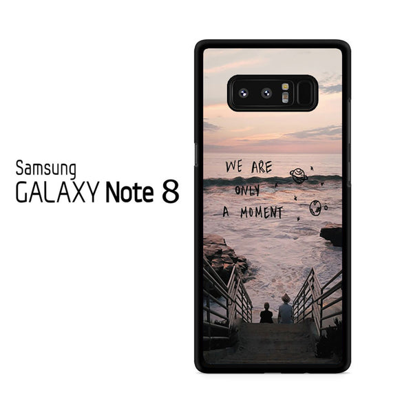 We Are Only A Moment Quote For Samsung Galaxy Note 8 Case