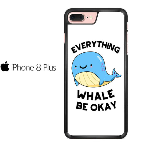 Whale Be Okay Animal Quotes For IPHONE 8 PLUS Case