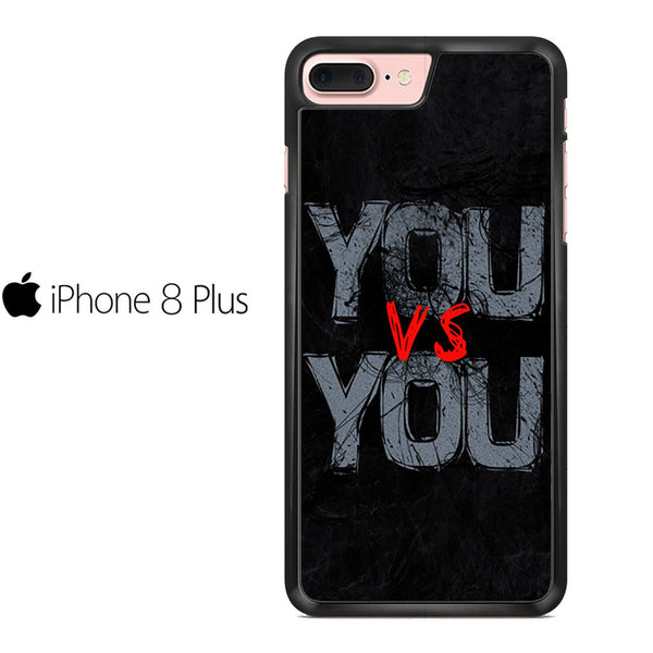 You Vs You Quotes For IPHONE 8 PLUS Case