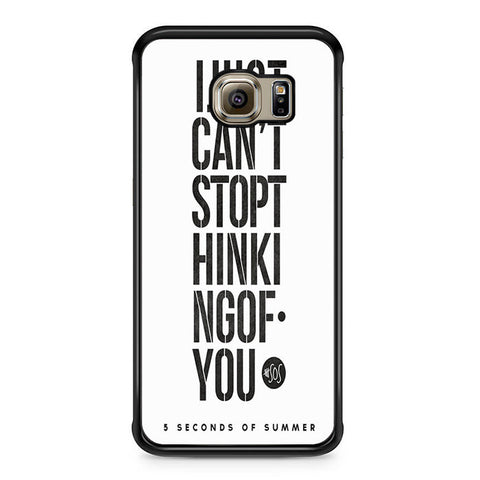 5 Seconds Of Summer I Just Cant Stop Thinking Of You For Samsung Galaxy S6 Edge Case