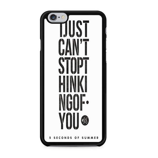 5 Seconds Of Summer I Just Cant Stop Thinking Of You For Iphone 6 Iphone 6S Case