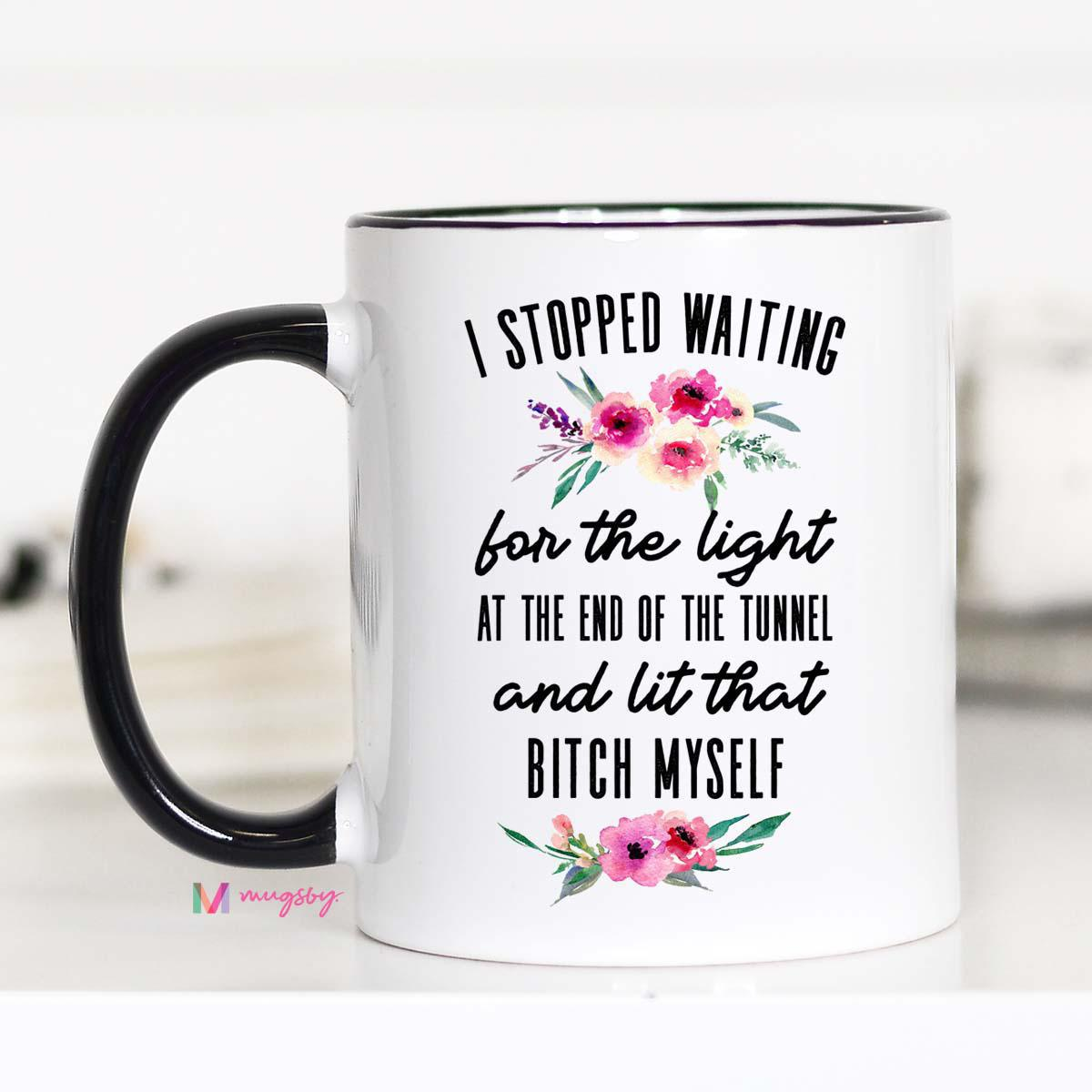 I Stopped Waiting For the Light At the End of the Tunnel Mug