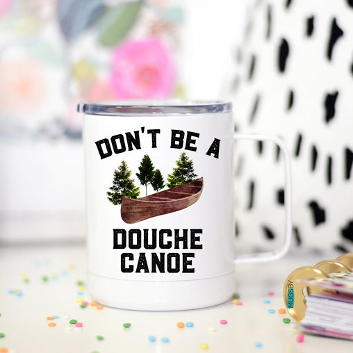 Don't Be a Douche Canoe Travel Mug