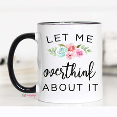 Let me Overthink About It Mug, Overthinker