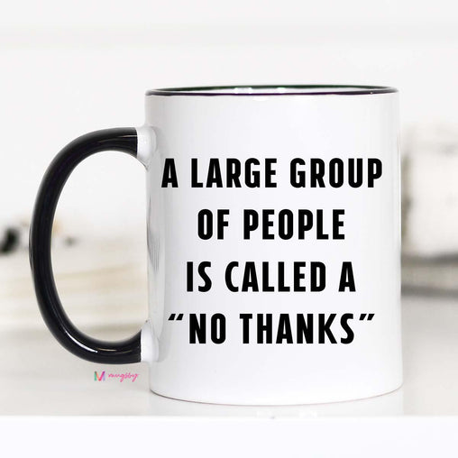 A Large Group of People is called a No Thanks Mug, Introvert Coffee Mug
