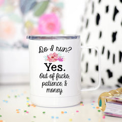Do I run? Yes, Funny Travel Cup, BFF Gift