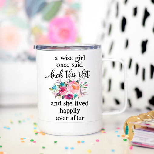 A Wise Girl Once Said Fuck This Shit and she Lived Happily Ever After, Travel Cup