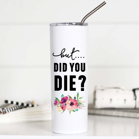 But Did you Die, But Did you Die Travel Mug, But Did u die