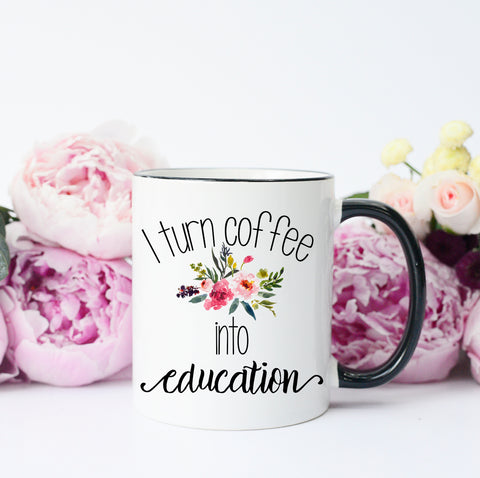 I Turn Coffee Into Education Mug