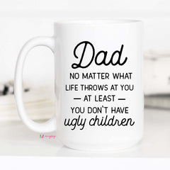 Dad no Matter What Life Throws at you Mug, Funny Father's Day Mug, CM