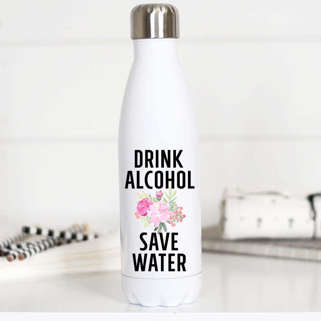 Funny Water Bottle Saying, Drink Alcohol Save Water, WB