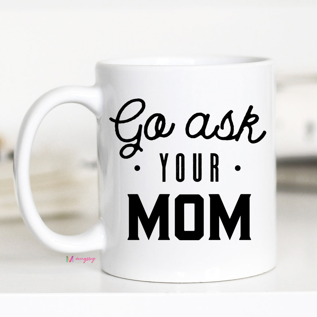 Funny Fathers Day Mugs, Go Ask Your Mom, CM