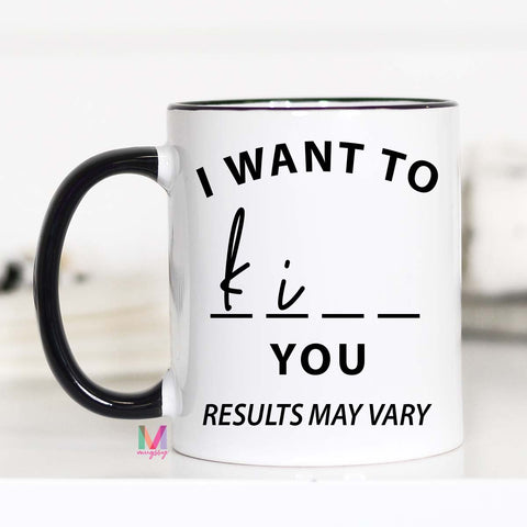 Results May Vary, Funny Coffee Mug, I want to Kiss you, I want to Kill You, CM