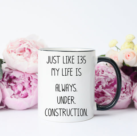 Funny Texas Mug, I35 construction, Traffic, My Life is Always Under Construction