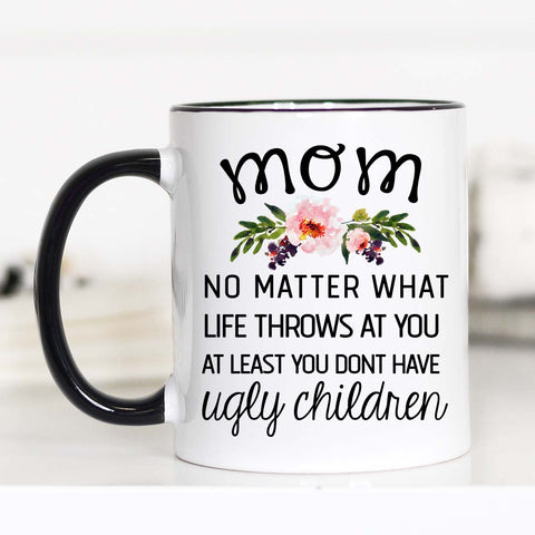 No Matter What Life Throws At You, Mother's Day Mug, CM